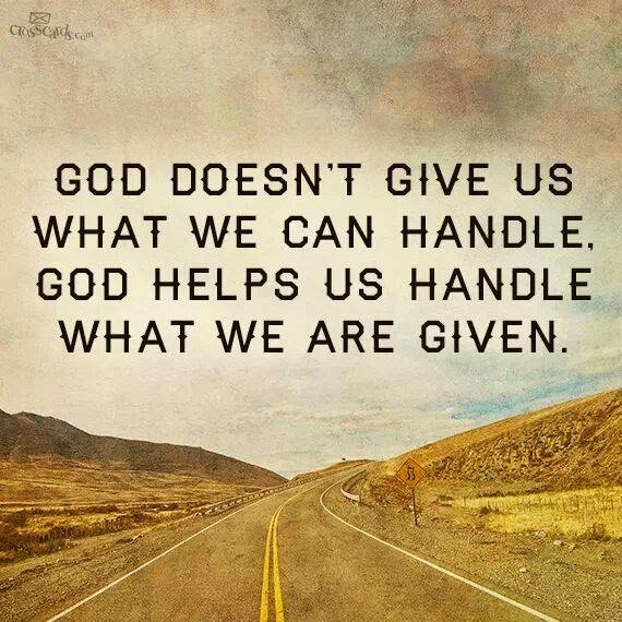 GOD DOESN'T GIVE US MORE THAN WE CAN HANDLE
